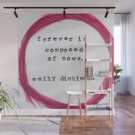 Forever is composed of nows - Dickinson Wall Mural