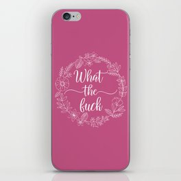 WHAT THE FUCK - Sweary Floral Wreath iPhone Skin