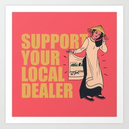 SUPPORT YOUR LOCAL *Marijuana* DEALER Art Print