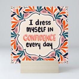 I dress myself in confidence everyday Mini Art Print