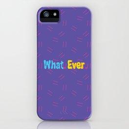 Whatever. iPhone Case