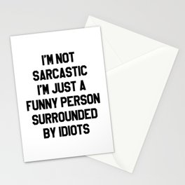 I'M NOT SARCASTIC I'M JUST A FUNNY PERSON SURROUNDED BY IDIOTS Stationery Cards