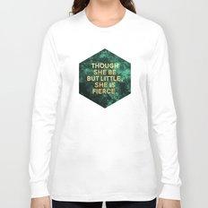 Though she be but little, she is fierce Long Sleeve T-shirt