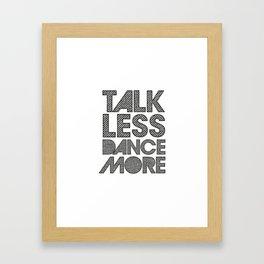 Talk less dance more Framed Art Print