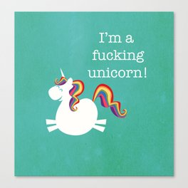 I'm a fucking Unicorn - straight up, no censor.  Canvas Print