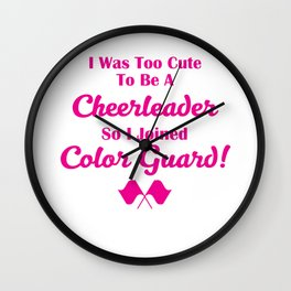 Too Cute to be a Cheerleader Joined Color Guard T-Shirt Wall Clock