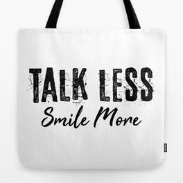 Talk Less Smile More Tote Bag