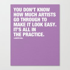 You don't know how much artists go through to make it look easy. It's all in the practice. Canvas Print