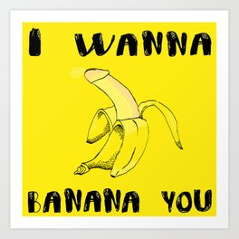 Banana ( I will f*ck u) Art Print