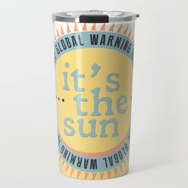 Its The Sun Travel Mug