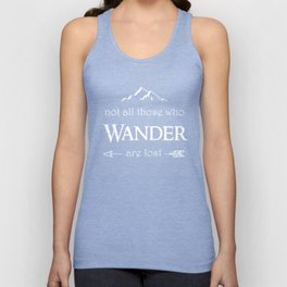 """Not All Those Who Wander are Lost"" Unisex Tank Top"