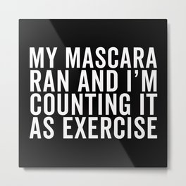 My Mascara Ran And I'm Counting It As Exercise, Quote Metal Print