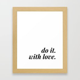 do it. with love. Framed Art Print