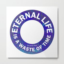 Eternal Life is a Waste of Time Metal Print
