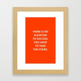 THERE IS NO ELEVATOR TO SUCCESS - YOU HAVE TO TAKE THE STAIRS - MOTIVATIONAL QUOTE Framed Art Print