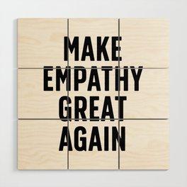 Make Empathy Great Again Wood Wall Art