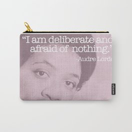 """""""I am deliberate and afraid of nothing."""" -Audre Lorde Carry-All Pouch"""