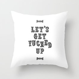 Let's Get Fucked Up Throw Pillow