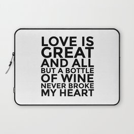 Love is Great and All But a Bottle of Wine Never Broke My Heart Laptop Sleeve