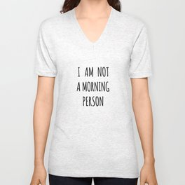 I am not a morning person Unisex V-Neck