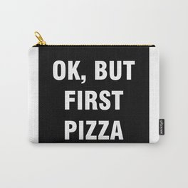 Ok but first pizza Carry-All Pouch