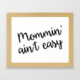 Mommin' Ain't Easy, Great Mother's Day Gift! Mommin, Mom, Mother, Mama Framed Art Print