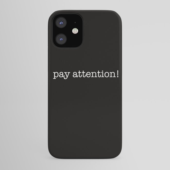 pay attention! iPhone Case