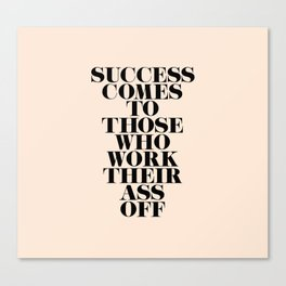 Success Comes to Those Canvas Print