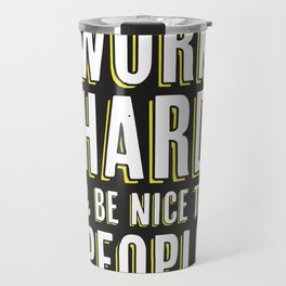 Work Hard & Be Nice To People Travel Mug