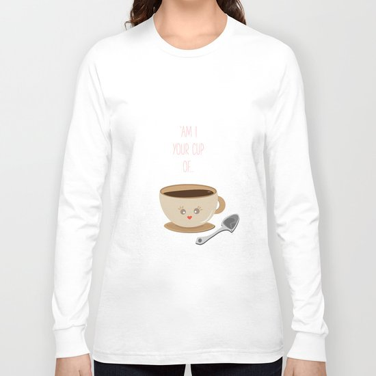 'Am I your cup of tea?' Long Sleeve T-shirt