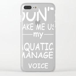 AQUATICS-MANAGER-tshirt,-my-AQUATICS-MANAGER-voice Clear iPhone Case