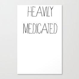 Heavily Medicated Canvas Print