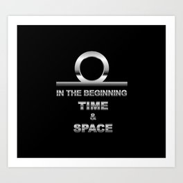 IN TH BEGINNING TIME AND SPACE Art Print