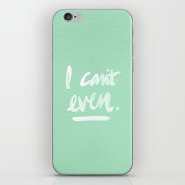 I Can't Even – Mint Green iPhone Skin
