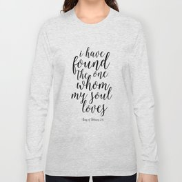 Printable Poster,I Have Found The One Whom My Soul Loves, Song Of Solomon,Love Quote,Quote Art Long Sleeve T-shirt