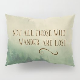 Not all those who Wander Pillow Sham