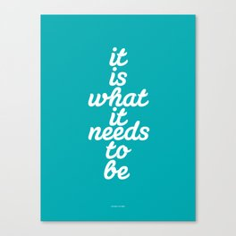 It is What it Needs to Be  Canvas Print