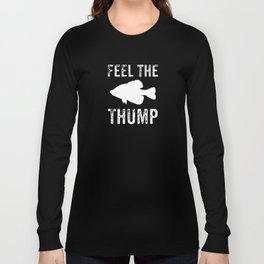 Feel The Thump, Crappie Fishing Long Sleeve T-shirt