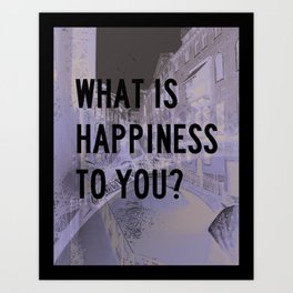 What Is Happiness To You? Art Print
