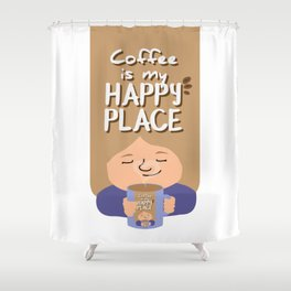 Coffee is my happy place Shower Curtain