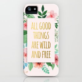 All Good Things are Wild and Free Faux Gold Quote with Flowers iPhone Case