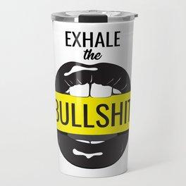 Exhale bullshit Travel Mug