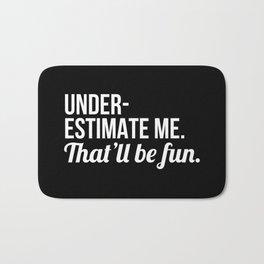 Underestimate Me That'll Be Fun (Black) Bath Mat