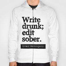 Write Drunk; Edit Sober.  Hoody