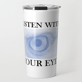 Listen With You Eyes Travel Mug