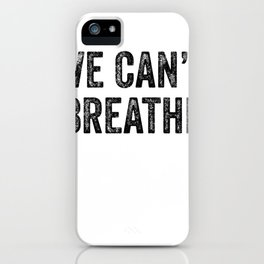 We Can't Breathe iPhone Case