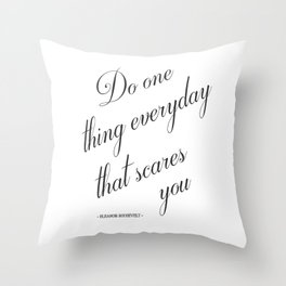 Do One Thing Everyday That Scares You - Eleanor Roosevelt Positivity Quote Throw Pillow