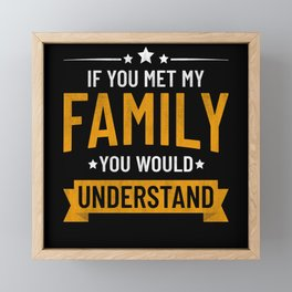 If You Met My Family You'd Understand Framed Mini Art Print
