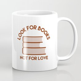 Looks for Books, Not for Love Coffee Mug