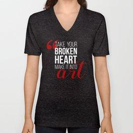 Take your broken heart, make it into art Unisex V-Neck